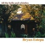 Bryan Estepa - All The Bells And Whistles