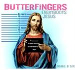 Butterfingers - Everybody's Jesus