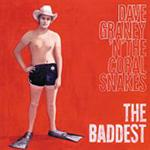 Dave Graney And The Coral Snakes - The Baddest