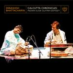 Debashish Bhattacharya - Calcutta Chronicles: Indian Slide Guitar Odyssey