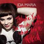 Ida Maria - I Like You So Much Better When You're Naked