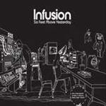 Infusion - Six Feet Above Yesterday (Special Edition 2CD)