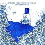 John Matthias - Stories From The Watercooler