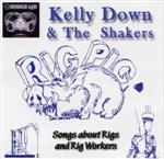Kelly Down And The Shakers - Songs About Rigs And Rig Workers