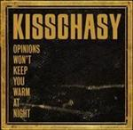 Kisschasy - Opinions Won't Keep You Warm At Night