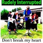 Rudely Interupted - Don't Break My Heart