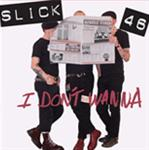 Slick 46 - I Don't Wanna