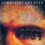 Straitjacket Fits - Melt