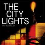 The City Lights - What You Gonna Do?