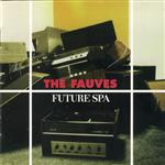 The Fauves - Future Spa