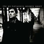 The Go-Betweens - Oceans Apart