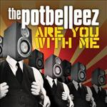 The Potbelleez - Are You With Me