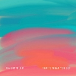 Tia Gostelow - That's What You Get