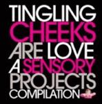 Various Artists - Tingling Cheeks Are Love: A Sensory Projects Compilation